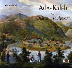 Naufragiul unei insule româneşti: Ada Kaleh