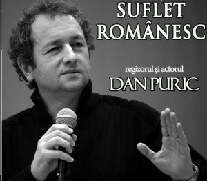 """Dan Puric va vorbi la Carei despre """"Sufletul românesc"""""""