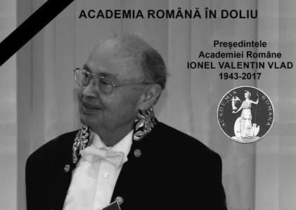 Doliu la  Academia Română. Președintele Academiei Române, acad. Ionel – Valentin Vlad, a trecut la cele veşnice