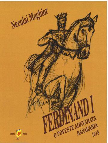 ÎNCRUSTĂRI ISTORICE. Regele Ferdinand. O poveste adevărată. Basarabia 1918