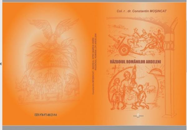 """Lansare de carte. """"Marşul spre Marea Unire. Războiul românilor ardeleni. Campania 1916 a Diviziei 11 Infanterie"""""""