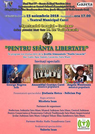 ,,Pentru Sfânta Libertate,,. Spectacol-Omagial dedicat părintelui Marii Uniri dr.Vasile Lucaciu