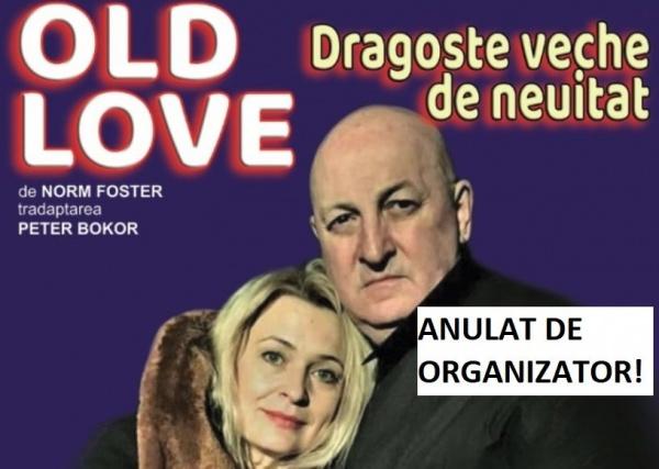 Piesa de teatru OLD LOVE este ANULATĂ de către organizator!