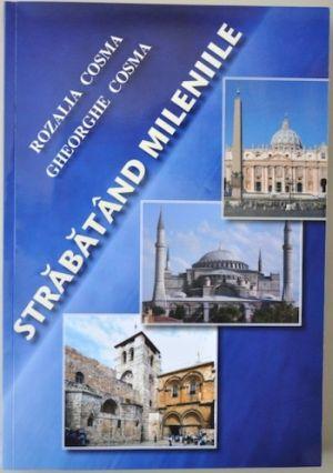 """""""Străbătând mileniile"""",o sinteză matură a unor evenimente marcante ale istoriei Bisericii"""
