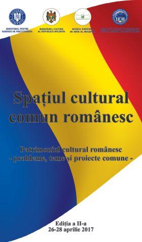 """""""Spațiul cultural comun românesc.  Patrimoniul cultural românesc – probleme, teme și proiecte comune"""", ediția a II-a"""